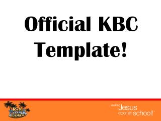 Official KBC Template!