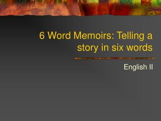6 Word Memoirs: Telling a story in six words