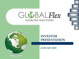 INVESTOR PRESENTATION JANUARY 2009