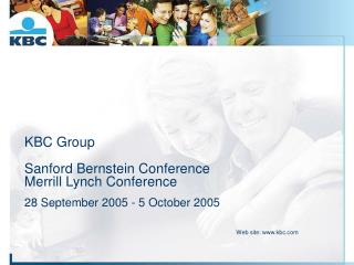 KBC Group Sanford Bernstein Conference Merrill Lynch Conference 28 September 2005 - 5 October 2005