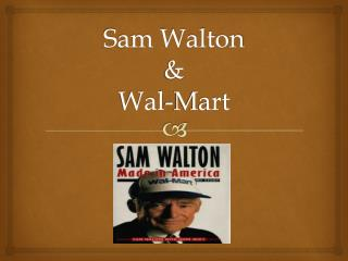 Sam Walton  &  Wal-Mart