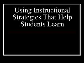 Using Instructional Strategies That Help Students Learn