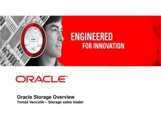 Oracle Storage Overview Tomáš Vencelík – Storage sales leader