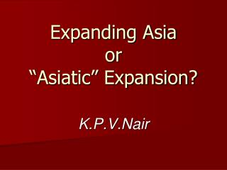 "Expanding Asia or ""Asiatic"" Expansion?"