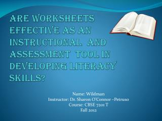 ARE WORKSHEETS  EFFECTIVE AS AN INSTRUCTIONAL  AND Assessment  TOOL IN DEVELOPING LITERACY SKILLS?