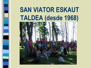 SAN VIATOR ESKAUT TALDEA (desde 1968)