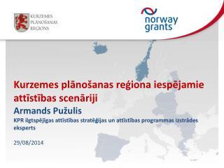 Kurzemes plānošanas reģiona iespējamie attīstības scenāriji Armands Pužulis