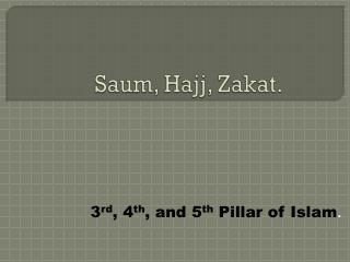 Saum , Hajj,  Zakat .