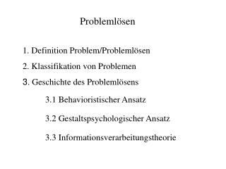 1. Definition Problem/Problemlösen 2. Klassifikation von Problemen