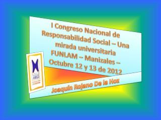 I Congreso Nacional de Responsabilidad Social – Una mirada universitaria FUNLAM –  Manizales –