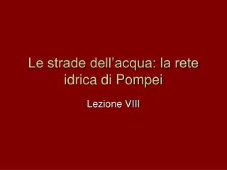Le strade dell'acqua: la rete idrica di Pompei