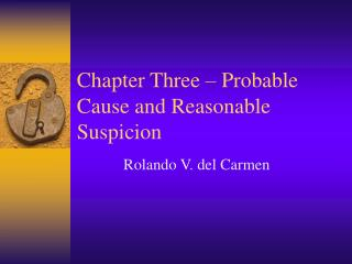 Chapter Three � Probable Cause and Reasonable Suspicion