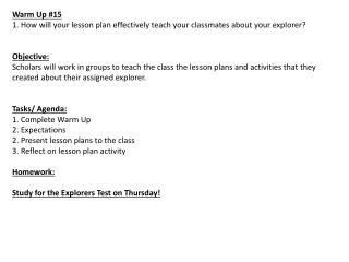 Warm Up #15 1. How will your lesson plan effectively teach your classmates about your explorer?