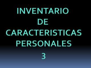 INVENTARIO  DE  CARACTERISTICAS PERSONALES 3
