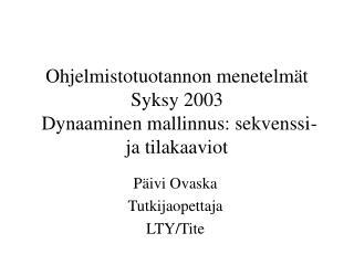 Ohjelmistotuotannon menetelmät Syksy 2003  Dynaaminen mallinnus: sekvenssi- ja tilakaaviot