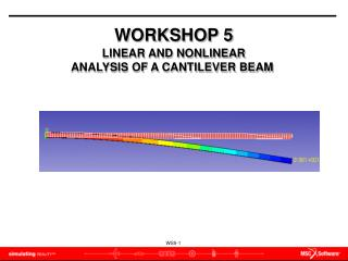 WORKSHOP 5 LINEAR AND NONLINEAR ANALYSIS OF A CANTILEVER BEAM