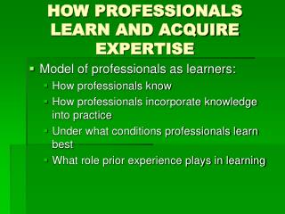 HOW PROFESSIONALS LEARN AND ACQUIRE EXPERTISE