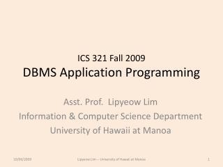 ICS 321 Fall 2009 DBMS Application Programming