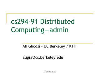 cs294-91 Distributed Computing—admin