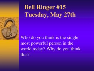 Bell Ringer  #15 Tuesday ,  May 27th