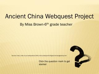 Ancient China  Webquest  Project