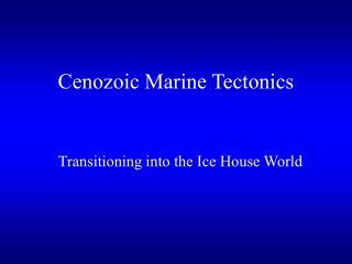 Cenozoic Marine Tectonics