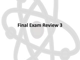 Final Exam  Review 3