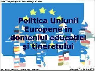 Politica Uniunii Europene �n domeniul educa?iei ?i tineretului