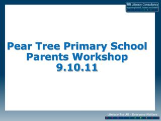 Pear Tree Primary School Parents Workshop 9.10.11