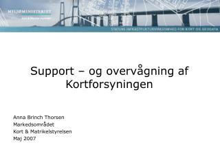 Support – og overvågning af Kortforsyningen Anna Brinch Thorsen Markedsområdet