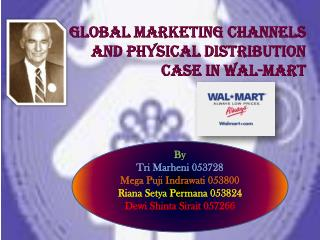 GLOBAL MARKETING CHANNELS AND PHYSICAL DISTRIBUTION CASE IN WAL-MART