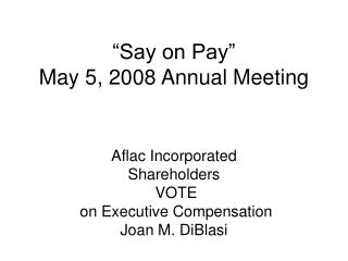 �Say on Pay� May 5, 2008 Annual Meeting
