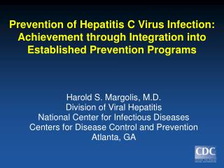 Harold S. Margolis, M.D. Division of Viral Hepatitis  National Center for Infectious Diseases