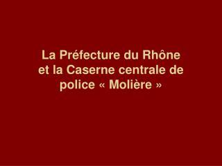 La Préfecture du Rhône  et la Caserne centrale de police «Molière»