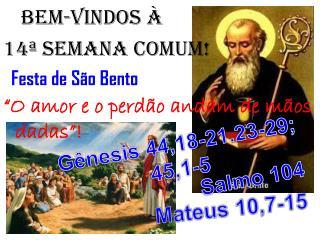 """BEM-VINDOS À 14ª semana COMUM!   Festa de São Bento """"O amor e o perdão andam de mãos dadas""""!"""