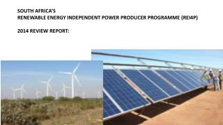 SOUTH AFRICA'S  RENEWABLE  ENERGY INDEPENDENT POWER PRODUCER PROGRAMME ( REI4P )