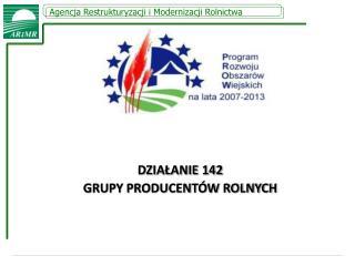 DZIAŁANIE 142 GRUPY PRODUCENTÓW ROLNYCH