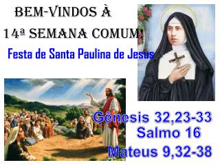 BEM-VINDOS À 14ª semana COMUM!   Festa de Santa Paulina de Jesus