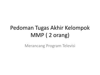 Pedoman Tugas Akhir Kelompok MMP ( 2 orang)