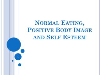 Normal Eating,  Positive Body Image  and Self Esteem