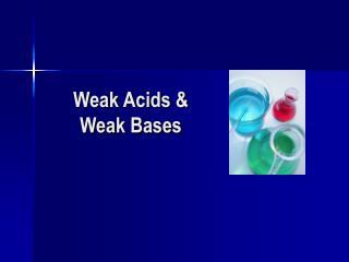 Weak Acids &  Weak Bases