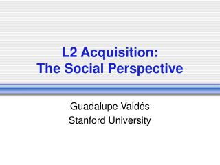 L2 Acquisition: The Social Perspective