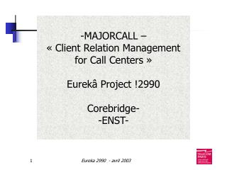 -MAJORCALL –  « Client Relation Management for Call Centers » Eurekâ Project !2990 Corebridge-