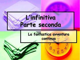 L'infinitiva  Parte seconda