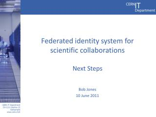 Federated identity system for scientific collaborations  Next Steps