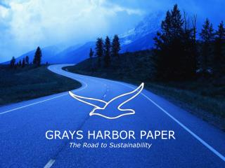GRAYS HARBOR PAPER The Road to Sustainability