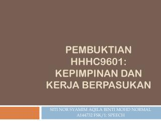 PEMBUKTIAN  HHHC9601: KEPIMPINAN DAN KERJA BERPASUKAN