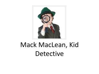 Mack MacLean, Kid Detective