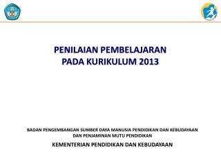 PENILAIAN PEMBELAJARAN  PADA KURIKULUM 2013