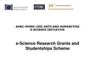 AHRC-EPSRC-JISC ARTS AND HUMANITIES  E-SCIENCE INITIATIVE